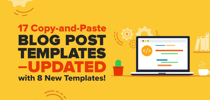 17 Copy-and-Paste Blog Post Templates—UPDATED with 8 New Templates!