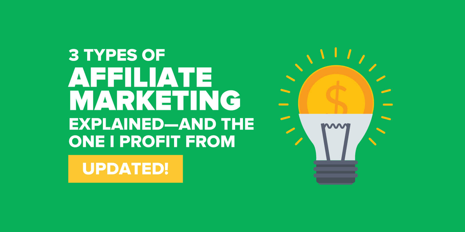 3 Types of Affiliate Marketing Explained—and The One I Profit From—UPDATED!