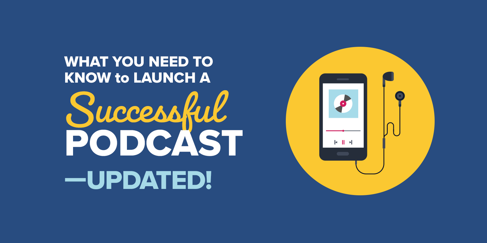 What You Need to Know to Launch a Successful Podcast—UPDATED!