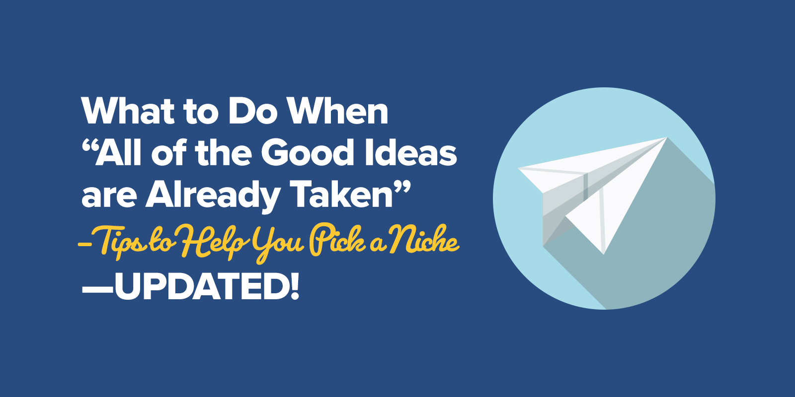 "What to Do When ""All of the Good Ideas are Already Taken""—Tips to Help You Pick a Niche—UPDATED!"